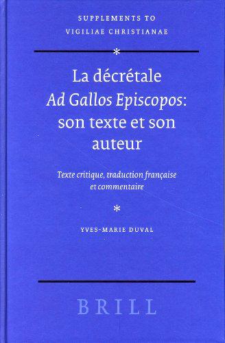 9789004141704: La Decretale Ad Gallos Episcopos: Son Texte Et Son Auteur; Texte Critique, Traduction Francaise Et Commentaire (Supplements to Vigiliae Christianae) (French Edition)