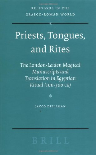 9789004141858: Priests, Tongues, and Rites: The London-Leiden Magical Manuscripts and Translation in Egyptian Ritual, 100-300 CE (Religions in the Graeco-Roman World)