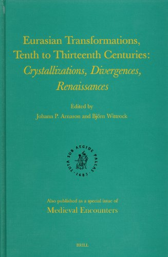 9789004143104: Eurasian Transformations, Tenth To Thirteenth Centuries: Crystallizations, Divergences, Renaissances