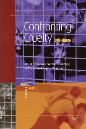 9789004143111: Confronting Cruelty: Moral Orthodoxy And The Challenge Of The Animal Rights Movement (Human-Animal Studies)