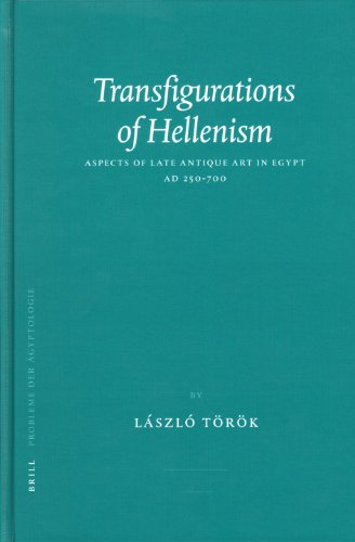 Transfigurations of Hellenism Aspects of Late Antique Art in Egypt AD 250-700