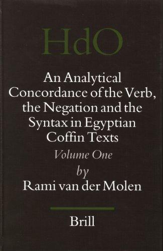 9789004143432: An Analytical Concordance Of The Verb, The Negation, And The Syntax In Egyptian Coffin Texts (HANDBUCH DER ORIENTALISTIK. ERSTE ABTEILUNG, NAHE UND DER MITTLERE OSTEN, 77. BD.)