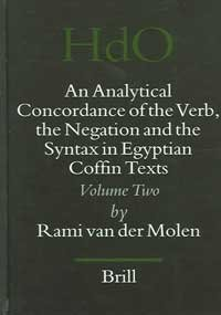 9789004143449: An Analytical Concordance Of The Verb, The Negation, And The Syntax In Egyptian Coffin Texts (HANDBUCH DER ORIENTALISTIK. ERSTE ABTEILUNG, NAHE UND DER MITTLERE OSTEN, 77. BD.)