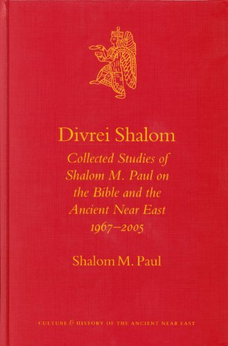 Divrei Shalom Collected Studies of Shalom M. Paul on the Bible and the Ancient Near East, 1967-2005