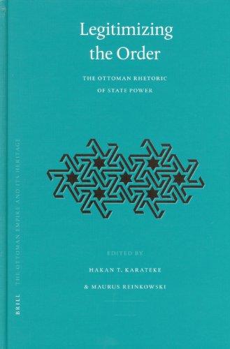 9789004144224: Legitimizing the Order: The Ottoman Rhetoric of State Power (Ottoman Empire and Its Heritage, Vol. 34)