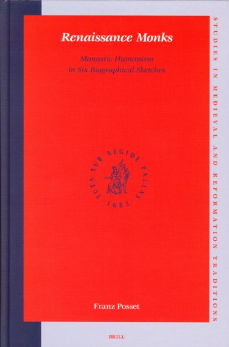 Renaissance Monks: Monastic Humanism in Six Biographical Sketches (Hardback): Franz Posset