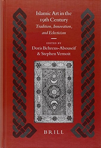 9789004144422: Islamic Art in the 19th Century: Tradition, Innovation, And Eclecticism (Islamic History and Civilization) (Islamic History & Civilization)