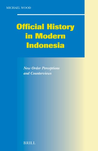 Official History in Modern Indonesia: New Order Perceptions and Counterviews (Hardback): Michael ...