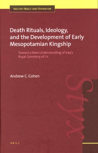 9789004146358: Death Rituals, Ideology, and the Development of Early Mesopotamian Kingship: Toward a New Understanding of Iraq's Royal Cemetery of Ur (Ancient Magic and Divination)