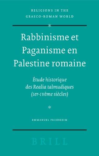 9789004146433: Rabbinisme et Paganisme en Palestine romaine: Etude historique des Realia talmudiques (Ier-IVeme siecles) (Religions in the Graeco-Roman World, 157) (French Edition)