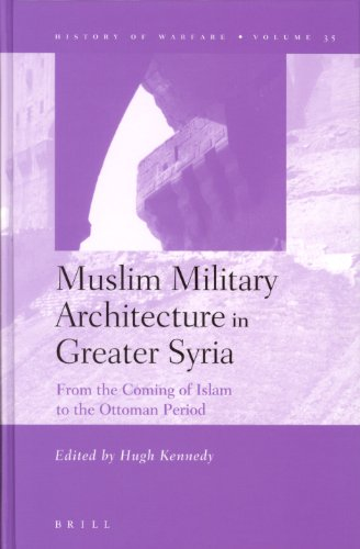 Muslim Military Architecture in Greater Syria from the Coming of Islam to the Ottoman Period: From ...