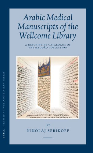 Arabic Medical Manuscripts of the Wellcome Library: A Descriptive Catalogue of the Haddad ...