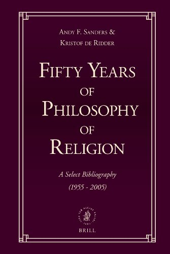 Fifty Years of Philosophy of Religion: A Select Bibliography (1955-2005) (Hardback): Andy F. ...