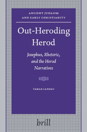 9789004149236: Out-Heroding Herod: Josephus, Rhetoric, and the Herod Narratives (Ancient Judaism and Early Christianity 63) (Ancient Judaism & Early Christianity)