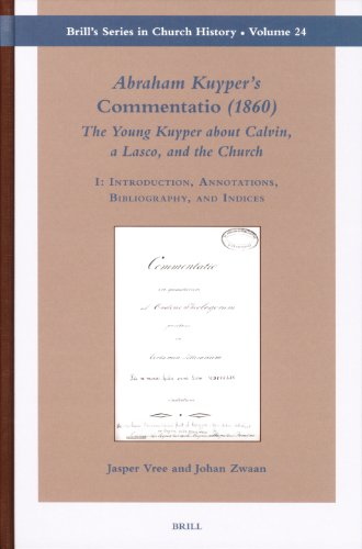 Abraham Kuyper's Commentatio (1860) : the young Kuyper about Calvin, a Lasco, and the Church. Volume I: Introduction, annotations, bibliography, and indices; Volume II: Commentatio. - Kuyper, Abraham.