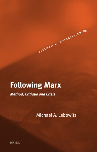 Following Marx: Method, Critique and Crisis (Historical Materialism Book Series): Lebowitz, Michael