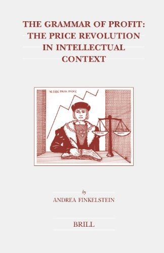 The Grammar of Profit: The Price Revolution in Intellectual Context (Brill's Studies in Intellectual History) - Finkelstein, Andrea