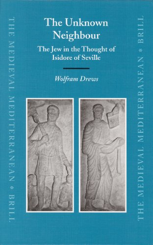 9789004149649: The Unknown Neighbour: The Jew in the Thought of Isidore of Seville (Medieval Mediterranean)