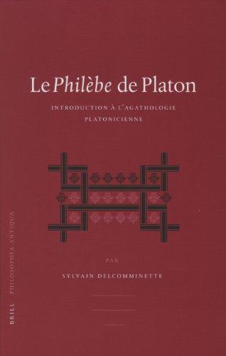 Le Philebe de Platon: Introduction a L Agathologie Platonicienne (Hardback): Sylvain Delcomminette