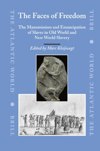 The Faces of Freedom: The Manumission And Emancipation of Slaves in Old World And New World Slavery...