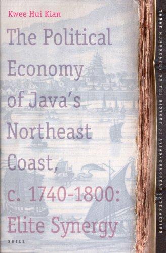 The Political Economy of Java's Northeast Coast, c. 1740-1800. BRILL. 2006. - KWEE HUI KIAN.