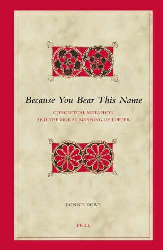 Because You Bear This Name: Conceptual Metaphor and the Moral Meaning of 1 Peter (Biblical ...