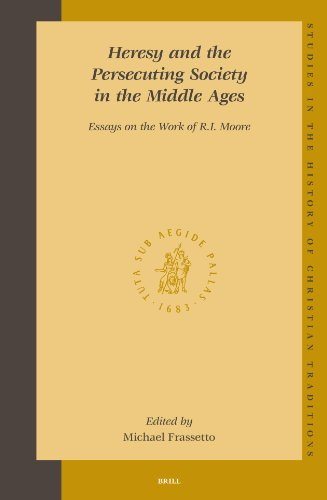 Heresy and the Persecuting Society in the Middle Ages: Essays on the Work of R.I. Moore (Studies in...