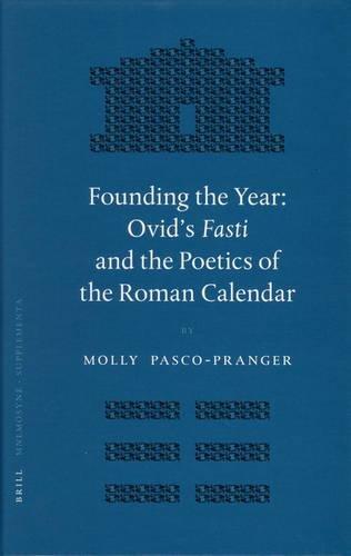 9789004151307: Founding the Year: Ovid's Fasti and the Poetics of the Roman Calendar (Mnemosyne Bibliotheca Classica Batava)