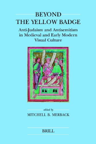Beyond the Yellow Badge: Anti-judaism and Antisemitism in Medieval and Early Modern Visual Culture ...