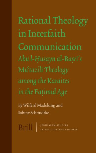 9789004151772: Rational Theology in Interfaith Communication: Abu l-Husayn al-Basri's Mu'tazili Theology among the Karaites in the Fatimid Age (Jerusalem Studies in Religion and Culture)