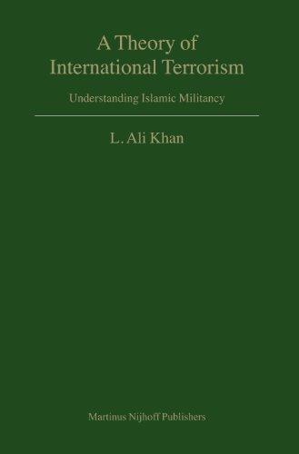 9789004152076: A Theory of International Terrorism: Understanding Islamic Militancy (Developments in International Law)