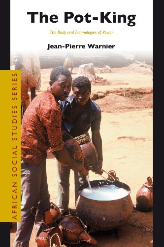 The Pot-King: The Body and Technologies of Power (Paperback): Jean-Pierre Warnier