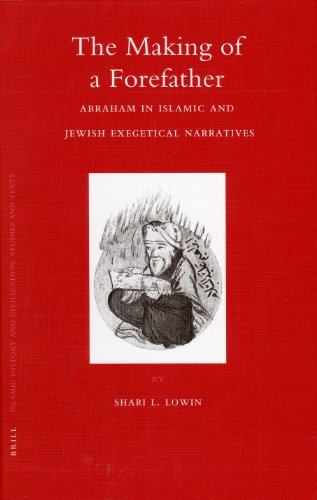 9789004152267: The Making of a Forefather: Abraham in Islamic and Jewish Exegetical Narratives (Islamic History and Civilization)