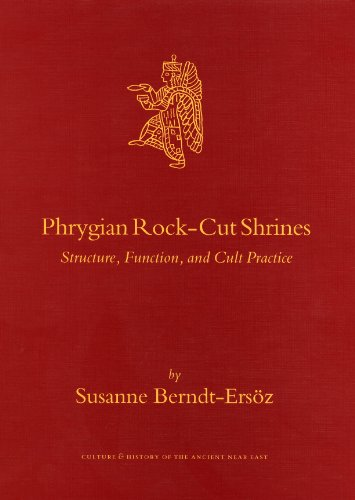9789004152427: Phrygian Rock-cut Shrines: Structure, Function, and Cult Practice (Culture and History of the Ancient Near East)