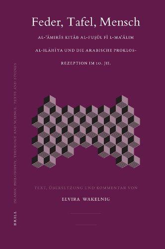FEDER, TAFEL, MENSCH: AL-AMIRIS KITAB AL-FUSUL FI L-MA'ALIM AL-ILAHIYA UND DIE ARABISCHE PROKLOS-REZEPTION IM 10. JH. - Wakelnig, Elvira (editor)