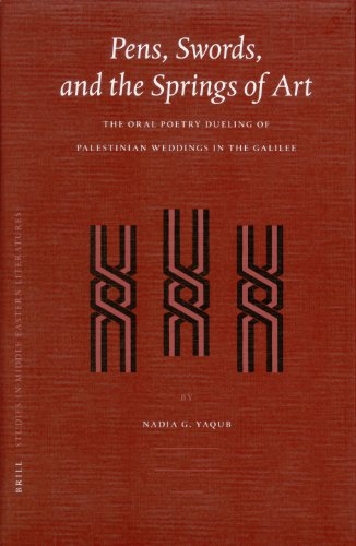 Pens, Swords, and the Springs of Art: The Oral Poetry Dueling of Palestinian Weddings in the ...