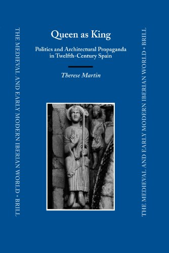 9789004152977: Queen as King: Politics and Architectural Propaganda in Twelfth-Century Spain: 30 (Medieval and Early Modern Iberian World)