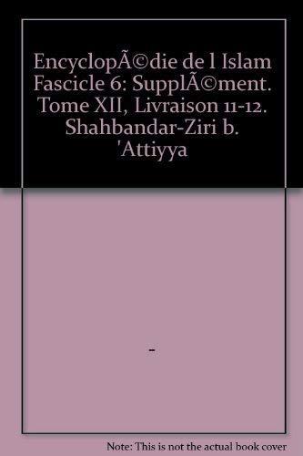 9789004153035: Encyclopedie de l Islam Fascicle 6: Supplement. Tome XII, Livraison 11-12. Shahbandar-Ziri b. 'Attiyya