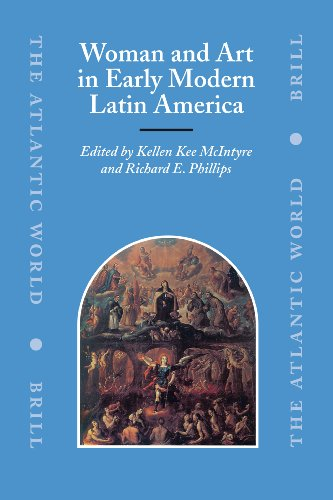 Woman and Art in Early Modern Latin America (Atlantic World) (9004153926) by Phillips; R.E. (ed.); McIntyre; K.K. (ed.)