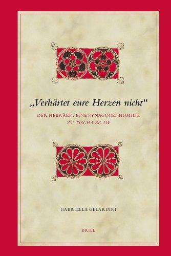 Verhartet Eure Herzen Nicht: Der Hebraer, Eine Synagogenhomilie Zu Tischa Be-aw - Gelardini, Gabriella