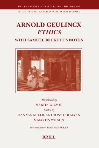 Arnold Geulincx Ethics. With Samuel Beckett's Notes (Brill's Studies in Intellectual History, Volume 146 / Brill's Text and Sources in Intellectual History, Volume 1) - Ruler, Han vanUhlmann, AnthonyWilson, Martin