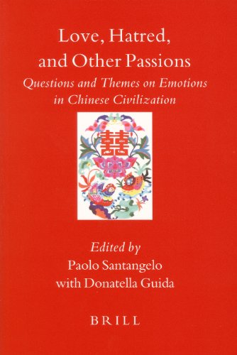 Love, Hatred, and Other Passions: Questions and Themes on Emotions in Chinese Civilization (...