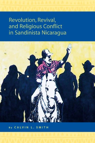 Revolution, Revival, and Religious Conflict in Sandinista Nicaragua (Religion in the Americas Ser...