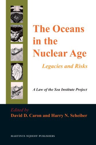 The Oceans in the Nuclear Age: Legacies and Risks: Caron, David D. (Editor)/ Scheiber, Harry N. (...