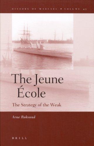 The Jeune Ecole: The Strategy of the Weak: Roksund, Arne