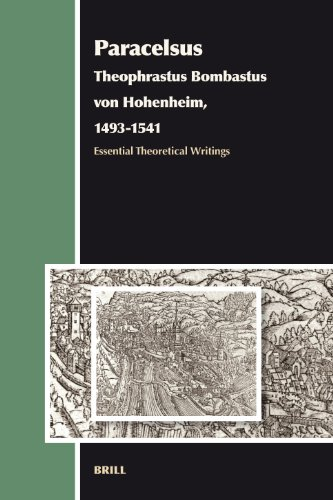 Paracelsus (Theophrastus Bombastus von Hohenheim, 1493-1541): Essential Theoretical Writings (Aries...