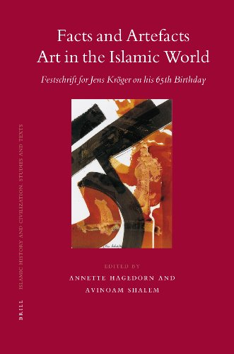 Facts and Artefacts - Art in the Islamic World: Festschrift for Jens Kroger on His 65th Birthday: ...