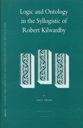 Logic and Ontology in the Syllogistic of Robert Kilwardby (Hardback): Paul Thom