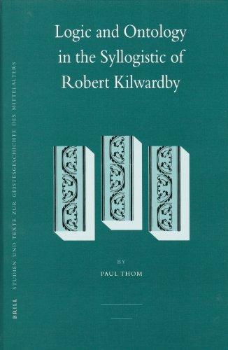 9789004157958: Logic and Ontology in the Syllogistic of Robert Kilwardby (Studien Und Texte Zur Geistesgeschichte Des Mittelalters)