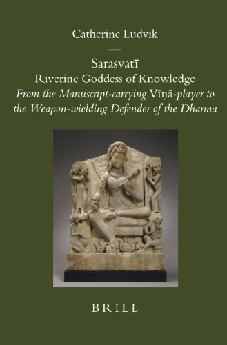 9789004158146: Sarasvati Riverine Goddess of Knowledge: From the Manuscript-carrying Vina-player to the Weapon-wielding Defender of the Dharma (Brill's Indological Library)